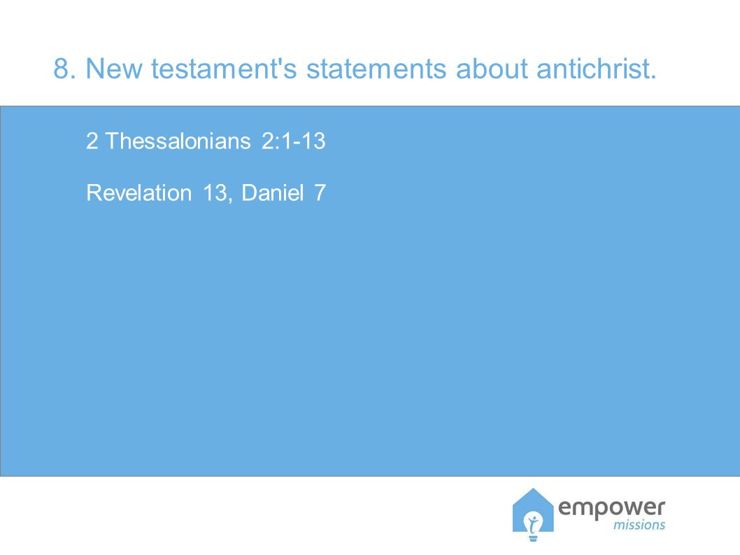 8. New testament s statements about antichrist. 2 Thessalonians 2:1-13 Revelation 13, Daniel 7
