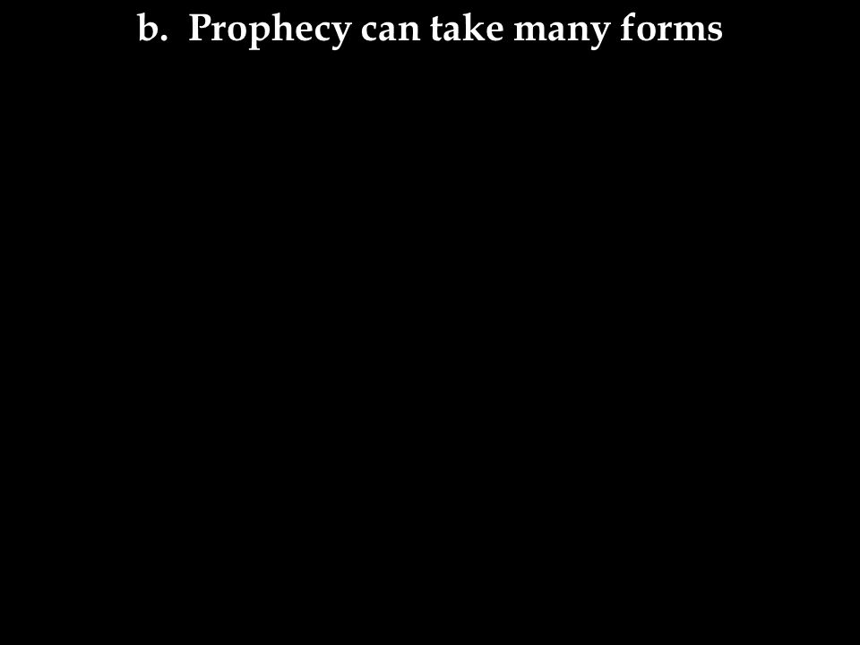 b. Prophecy can take many forms