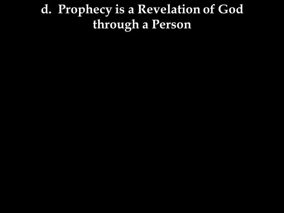 d. Prophecy is a Revelation of God through a Person