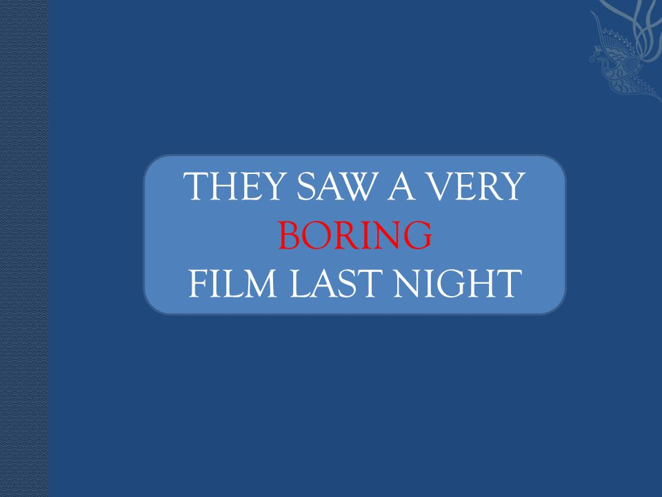 THEY SAW A VERY BORING FILM LAST NIGHT