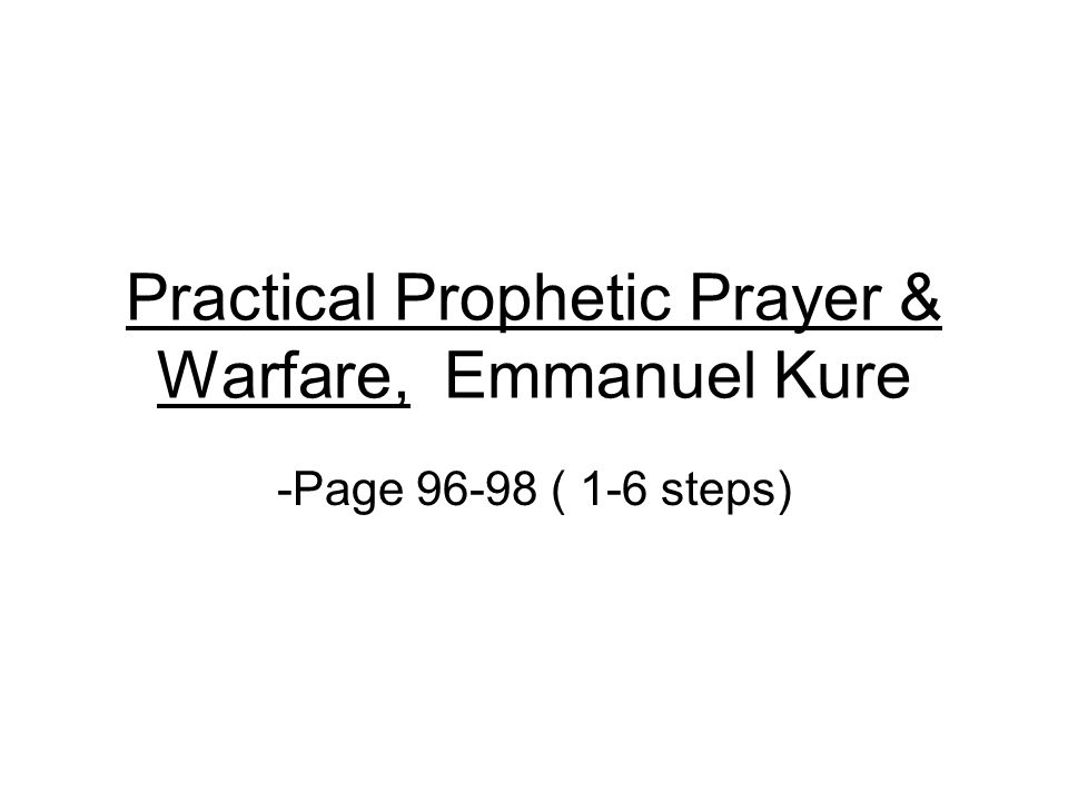 Practical Prophetic Prayer & Warfare, Emmanuel Kure -Page 96-98 ( 1-6 steps)