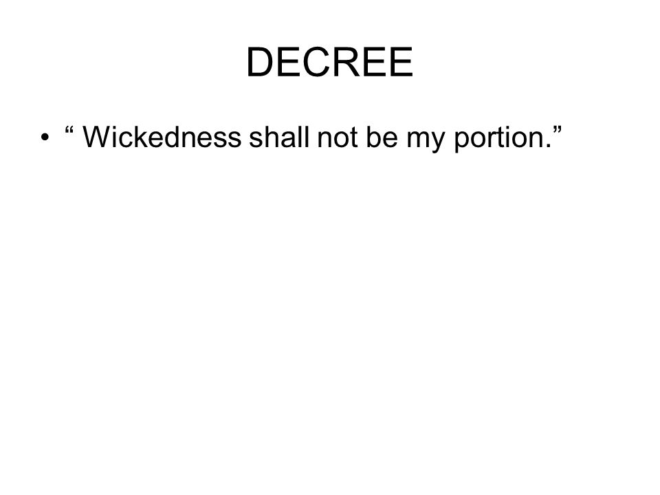 "DECREE "" Wickedness shall not be my portion."""