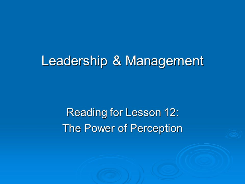 Leadership & Management Reading for Lesson 12: The Power of Perception