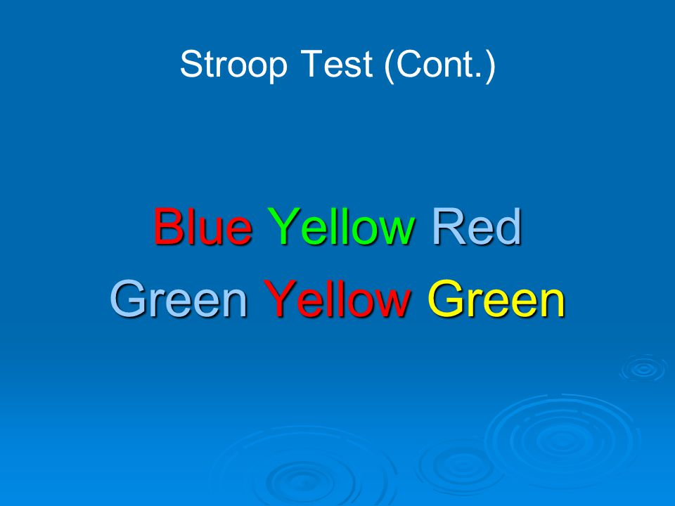 Stroop Test (Cont.) Blue Yellow Red Green Yellow Green