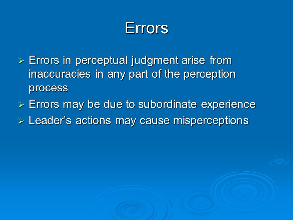 Errors  Errors in perceptual judgment arise from inaccuracies in any part of the perception process  Errors may be due to subordinate experience  L