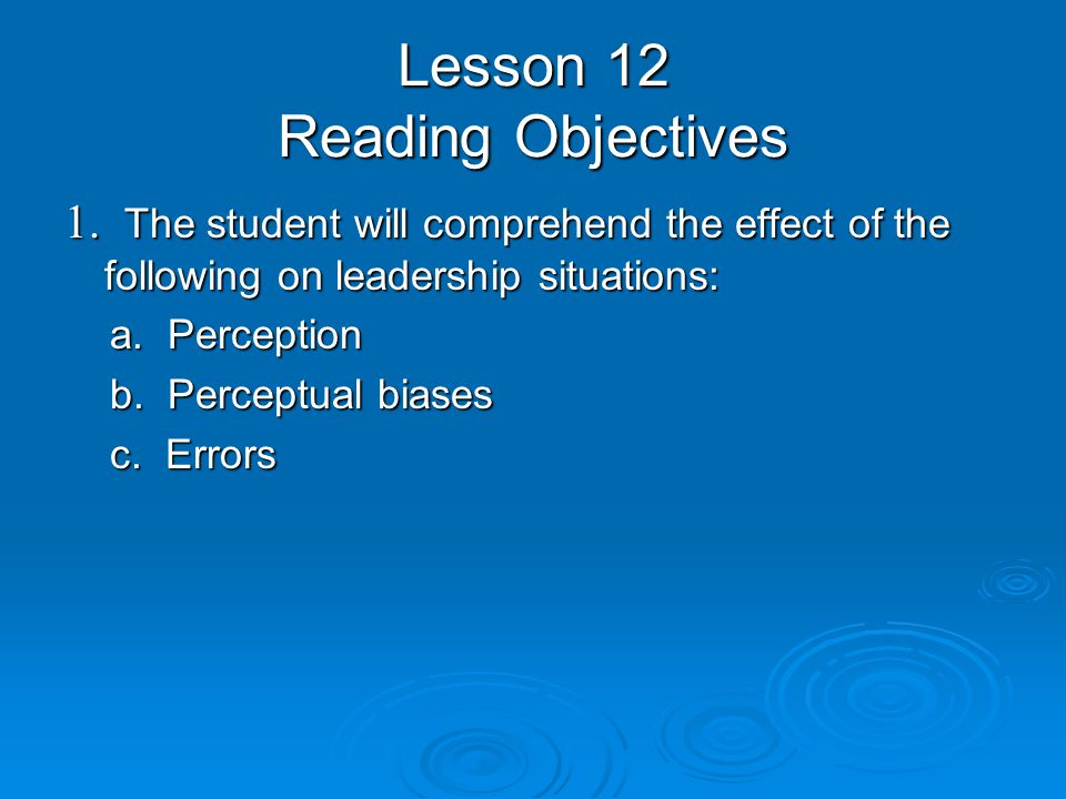Lesson 12 Reading Objectives 1. The student will comprehend the effect of the following on leadership situations: a. Perception a. Perception b. Perce