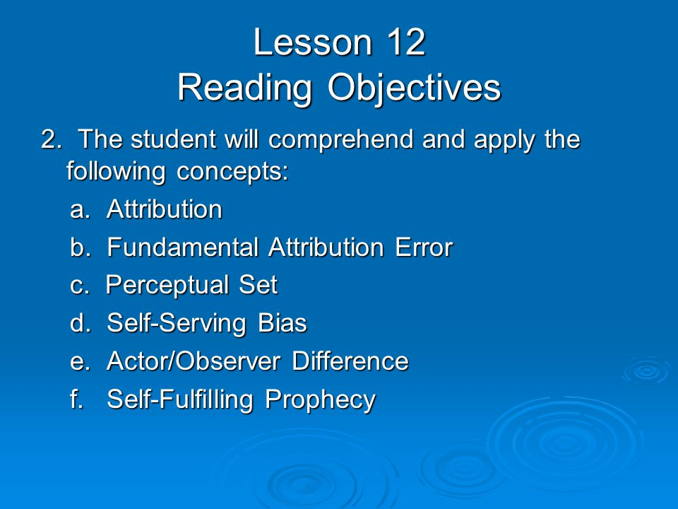 Lesson 12 Reading Objectives 2. The student will comprehend and apply the following concepts: a. Attribution a. Attribution b. Fundamental Attribution
