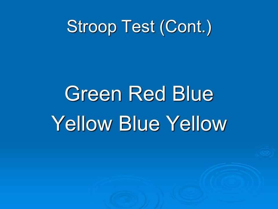 Stroop Test (Cont.) Green Red Blue Yellow Blue Yellow