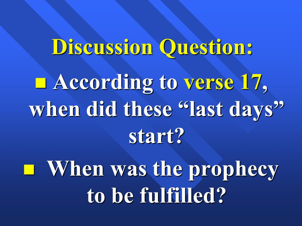 "Discussion Question: n According to verse 17, when did these ""last days"" start? n When was the prophecy to be fulfilled?"