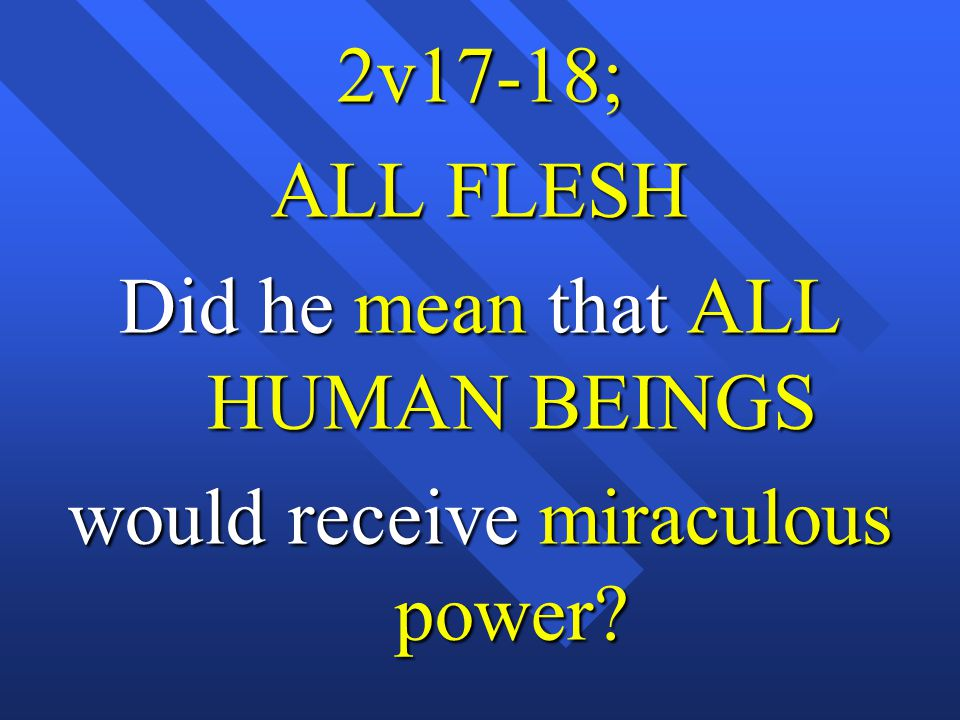 2v17-18; ALL FLESH Did he mean that ALL HUMAN BEINGS would receive miraculous power?