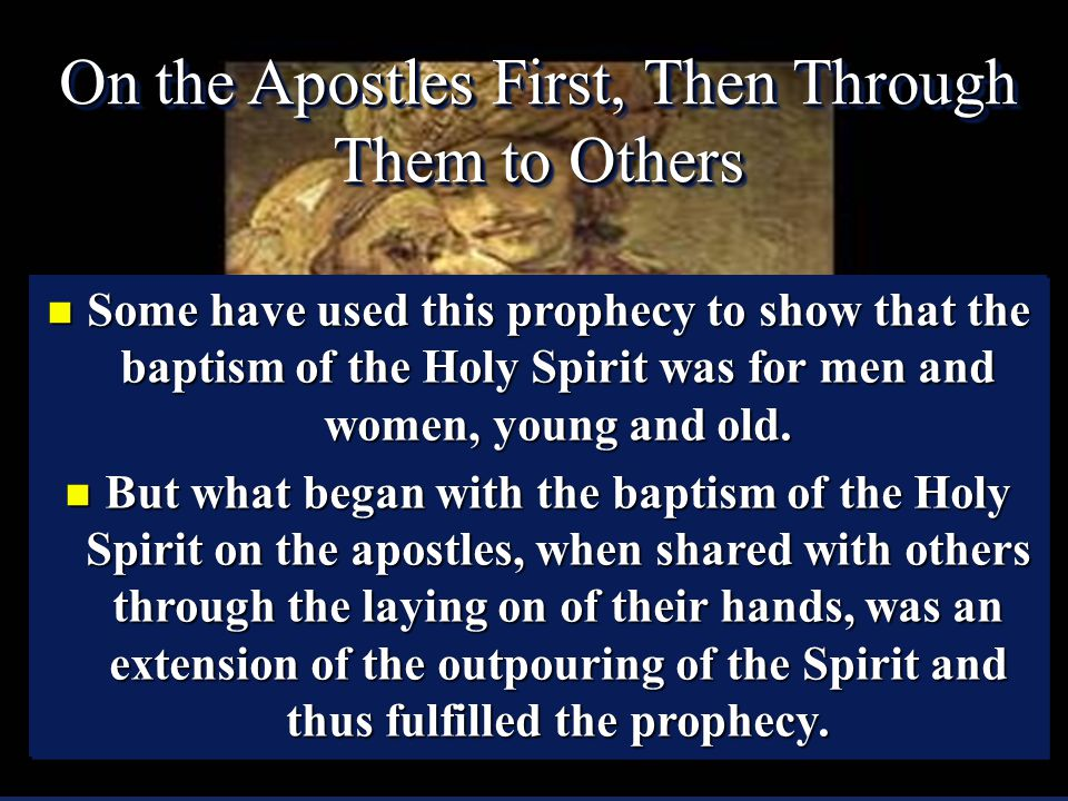 On the Apostles First, Then Through Them to Others On the Apostles First, Then Through Them to Others n Some have used this prophecy to show that the