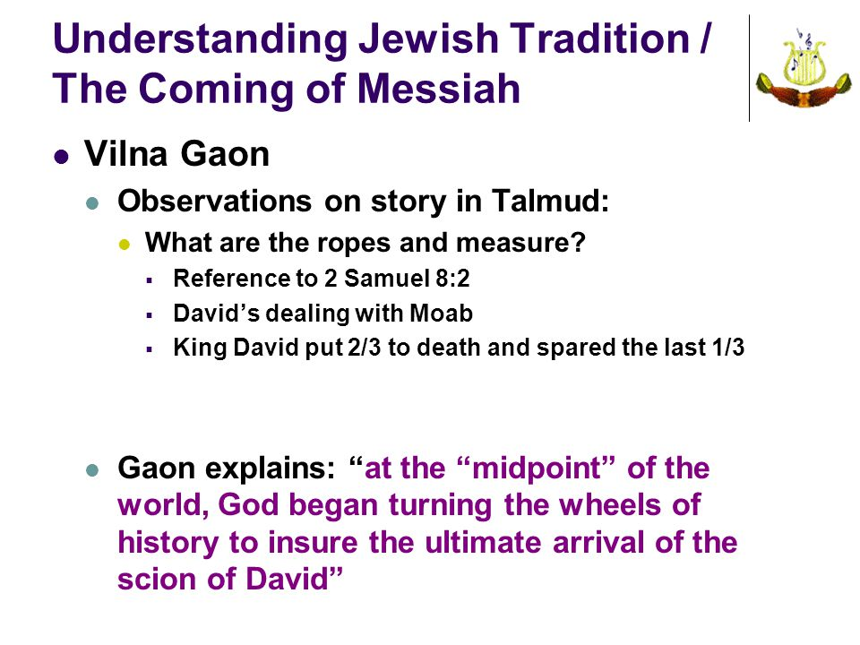 Understanding Jewish Tradition / The Coming of Messiah Vilna Gaon Observations on story in Talmud: What are the ropes and measure.