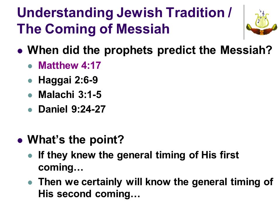 Understanding Jewish Tradition / The Coming of Messiah When did the prophets predict the Messiah.