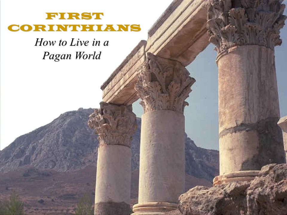 FIRST CORINTHIANS How to Live in a Pagan World
