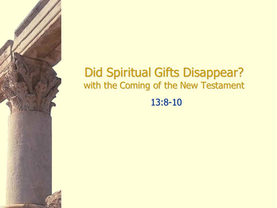Did Spiritual Gifts Disappear with the Coming of the New Testament 13:8-10