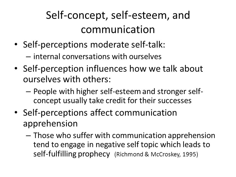 Self-concept, self-esteem, and communication Self-perceptions moderate self-talk: – internal conversations with ourselves Self-perception influences h