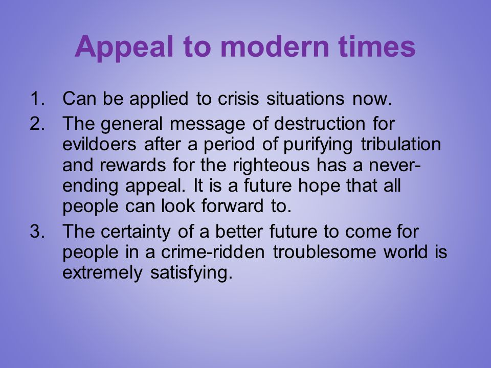 Appeal to modern times 1.Can be applied to crisis situations now. 2.The general message of destruction for evildoers after a period of purifying tribu