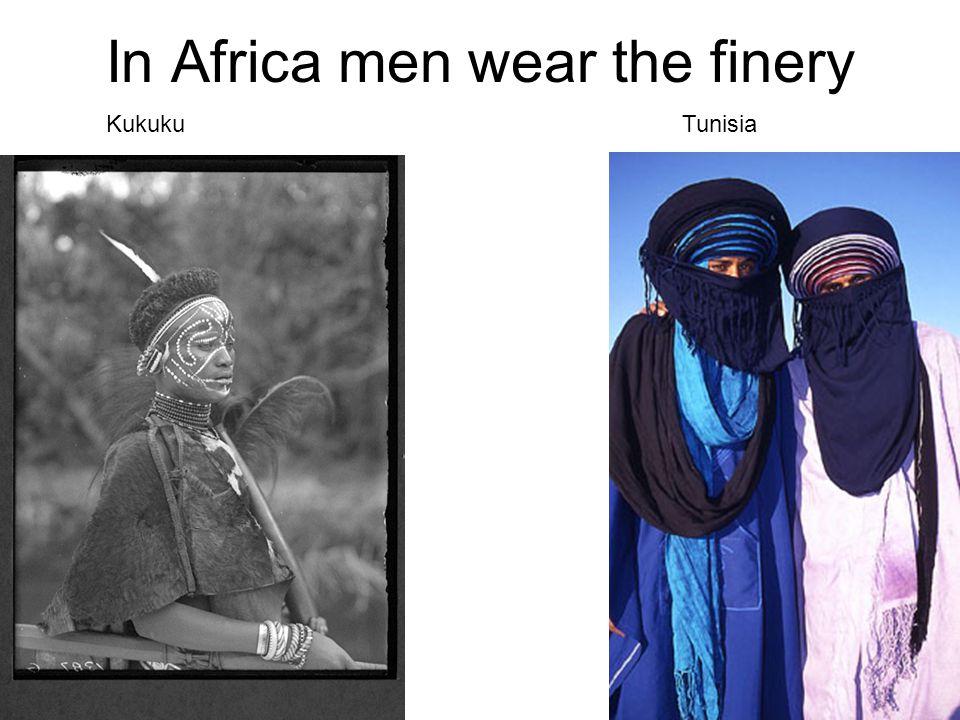 In Africa men wear the finery TunisiaKukuku