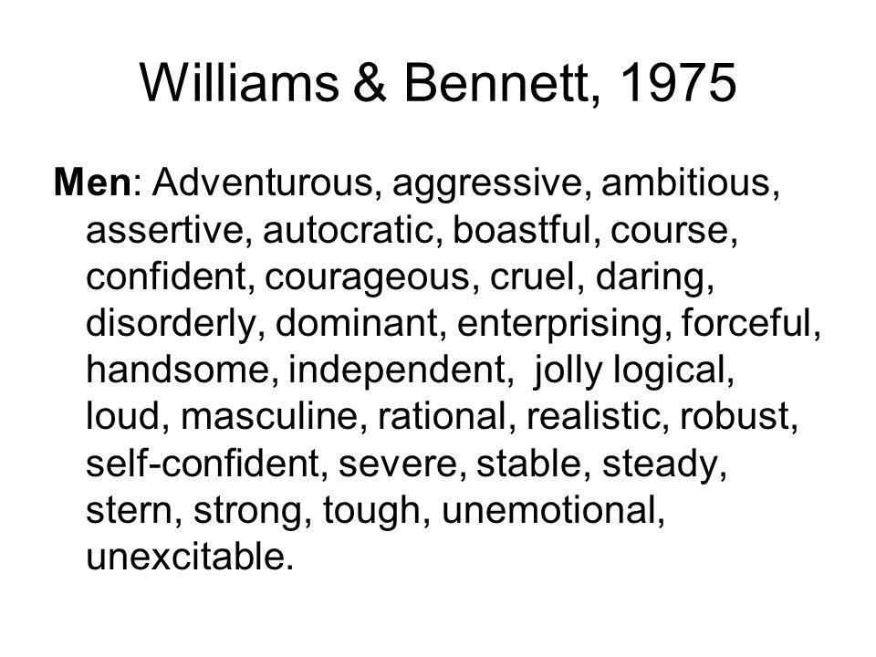 Williams & Bennett, 1975 Men: Adventurous, aggressive, ambitious, assertive, autocratic, boastful, course, confident, courageous, cruel, daring, disor