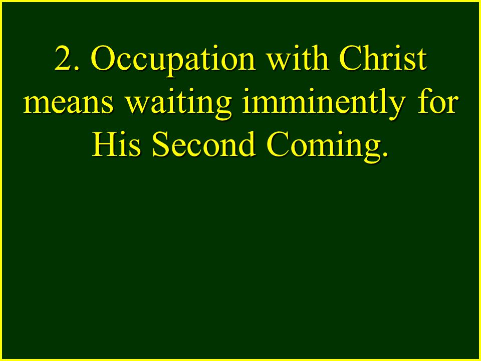 2. Occupation with Christ means waiting imminently for His Second Coming.