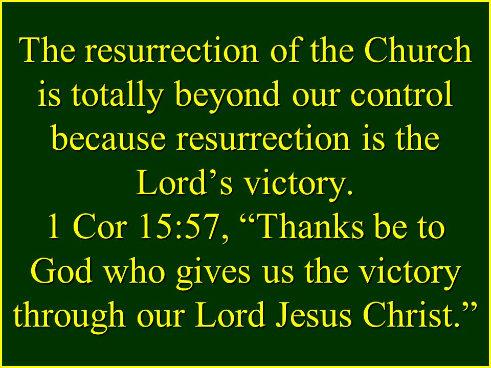 """The resurrection of the Church is totally beyond our control because resurrection is the Lord's victory. 1 Cor 15:57, """"Thanks be to God who gives us t"""