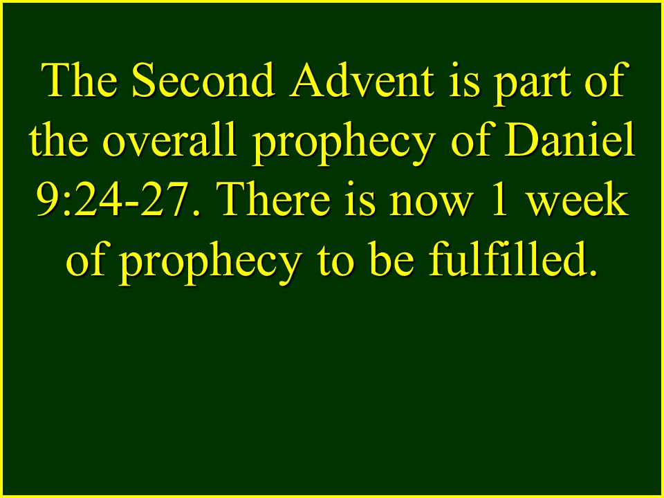 The Second Advent is part of the overall prophecy of Daniel 9:24-27.