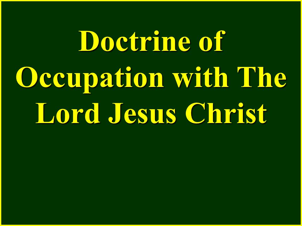 Doctrine of Occupation with The Lord Jesus Christ