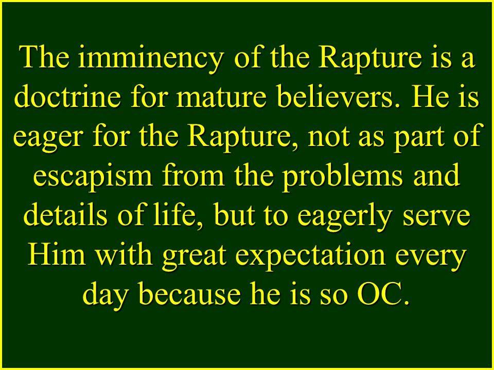 The imminency of the Rapture is a doctrine for mature believers.