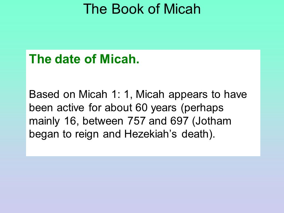 The Book of Micah The date of Micah.