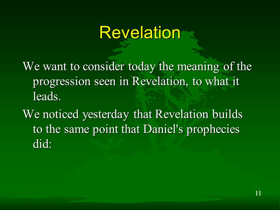 11 Revelation We want to consider today the meaning of the progression seen in Revelation, to what it leads. We noticed yesterday that Revelation buil