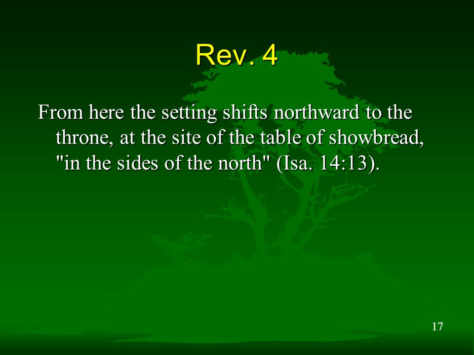 17 Rev. 4 From here the setting shifts northward to the throne, at the site of the table of showbread,