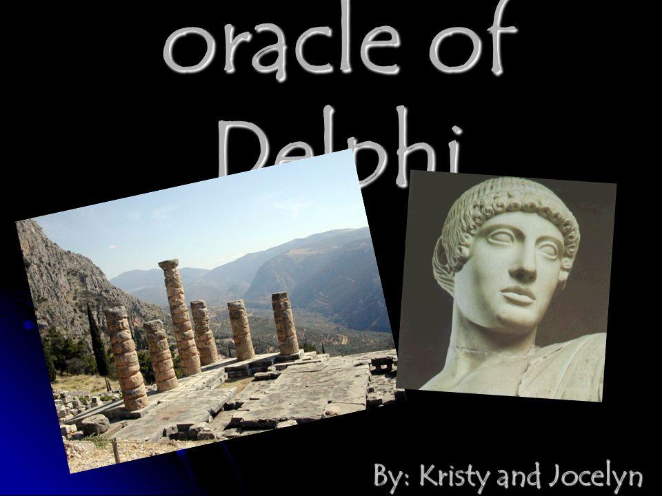 oracle of Delphi By: Kristy and Jocelyn