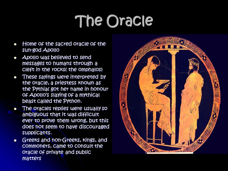The Oracle Home of the sacred oracle of the sun-god Apollo Home of the sacred oracle of the sun-god Apollo Apollo was believed to send messages to hum