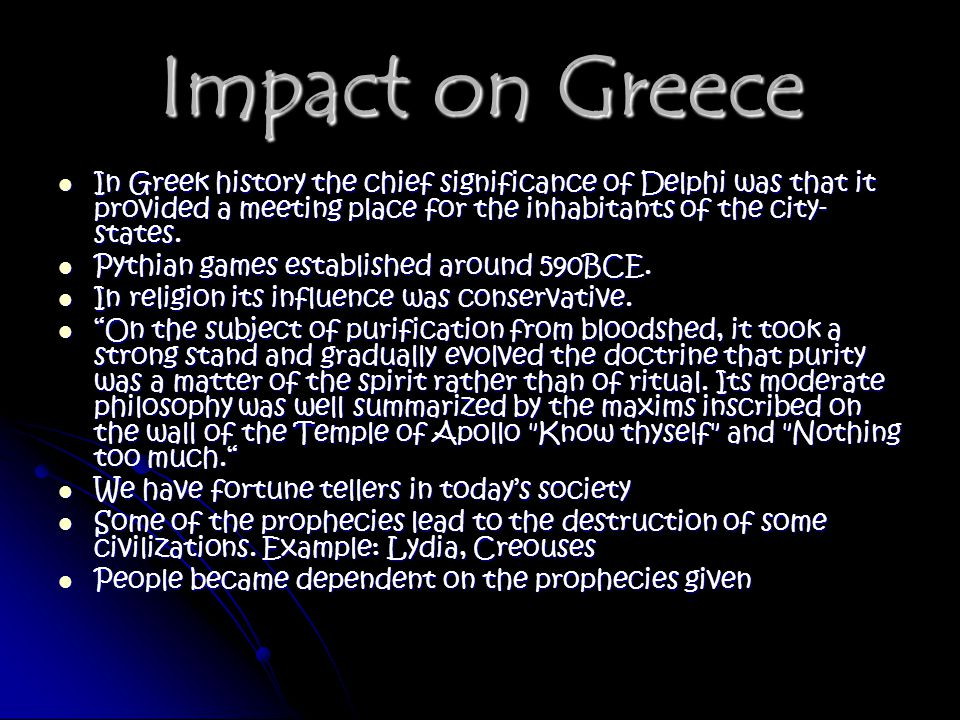 Impact on Greece In Greek history the chief significance of Delphi was that it provided a meeting place for the inhabitants of the city- states.
