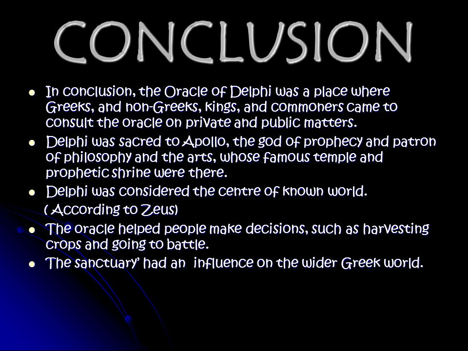 CONCLUSION In conclusion, the Oracle of Delphi was a place where Greeks, and non-Greeks, kings, and commoners came to consult the oracle on private an