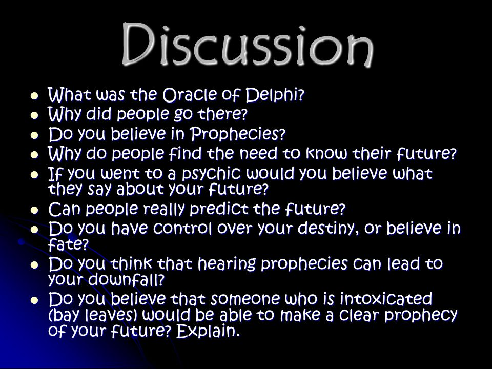 Discussion What was the Oracle of Delphi? What was the Oracle of Delphi? Why did people go there? Why did people go there? Do you believe in Prophecie