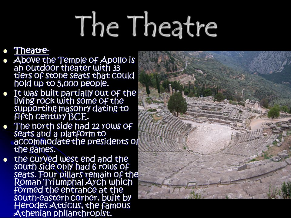 The Theatre Theatre- Theatre- Above the Temple of Apollo is an outdoor theater with 33 tiers of stone seats that could hold up to 5,000 people. Above