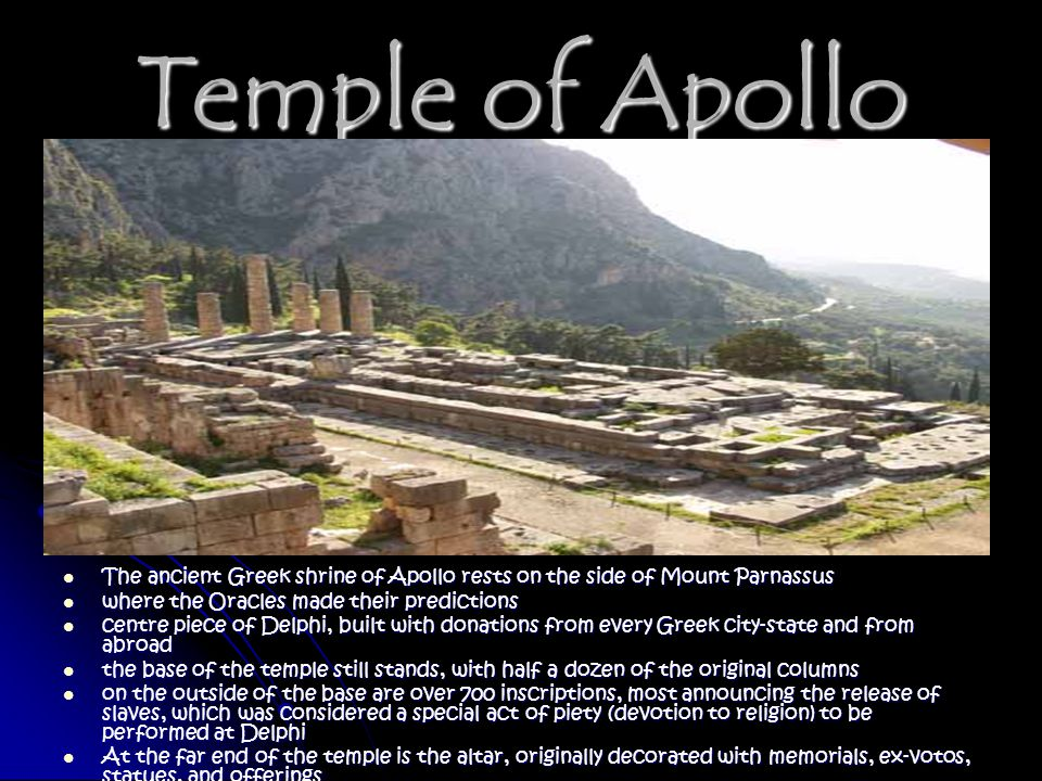 Temple of Apollo The ancient Greek shrine of Apollo rests on the side of Mount Parnassus The ancient Greek shrine of Apollo rests on the side of Mount