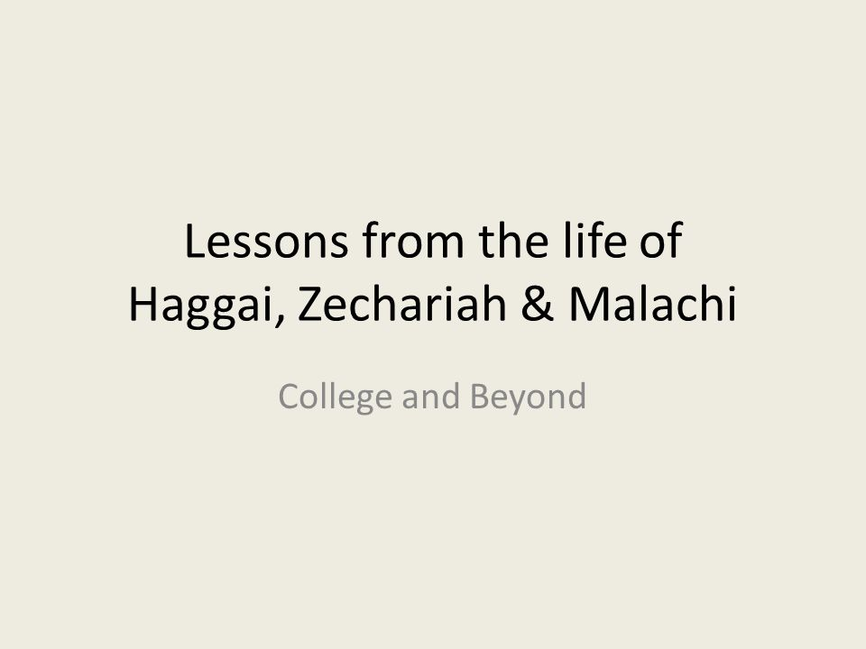Lessons from the life of Haggai, Zechariah & Malachi College and Beyond