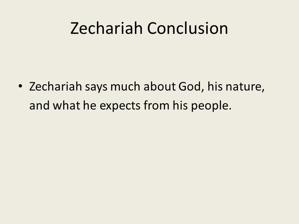 Zechariah Conclusion Zechariah says much about God, his nature, and what he expects from his people.