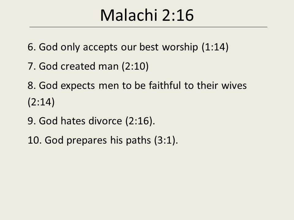 Malachi 2:16 6.God only accepts our best worship (1:14) 7.