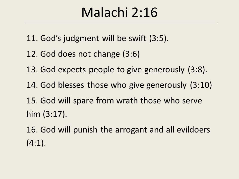 Malachi 2:16 11.God's judgment will be swift (3:5).
