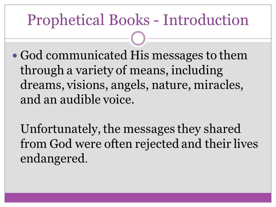 Prophetical Books - Introduction God communicated His messages to them through a variety of means, including dreams, visions, angels, nature, miracles