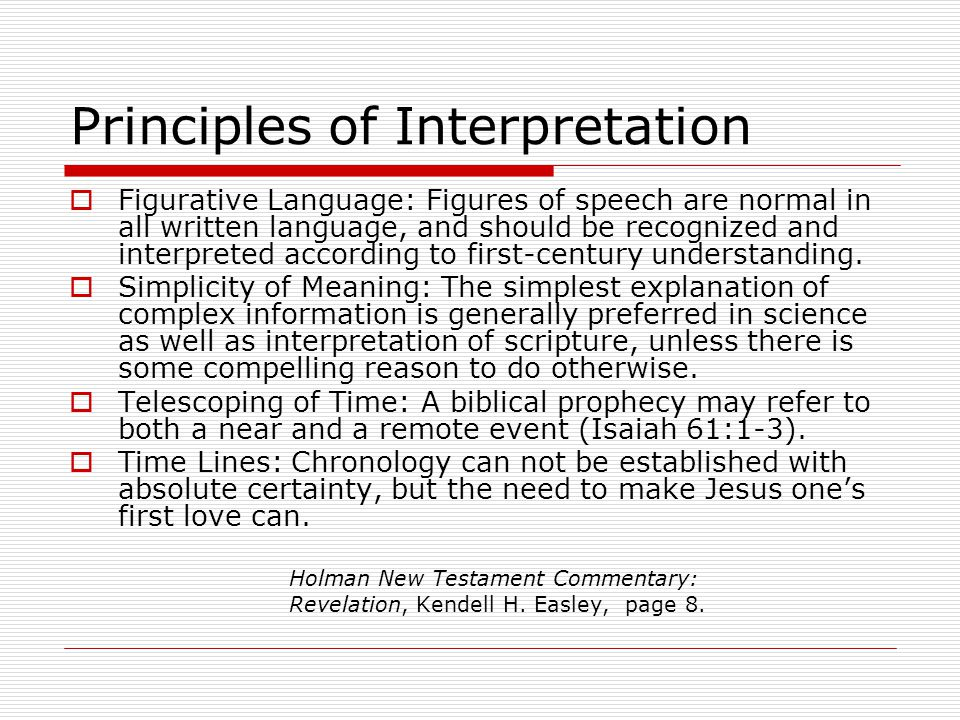 Principles of Interpretation  Figurative Language: Figures of speech are normal in all written language, and should be recognized and interpreted acc