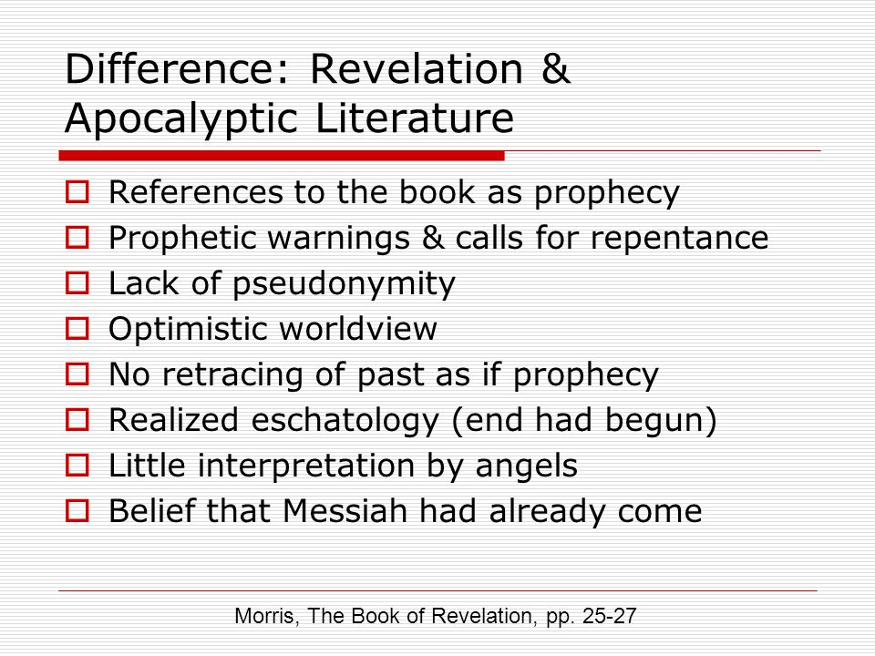 Difference: Revelation & Apocalyptic Literature  References to the book as prophecy  Prophetic warnings & calls for repentance  Lack of pseudonymit