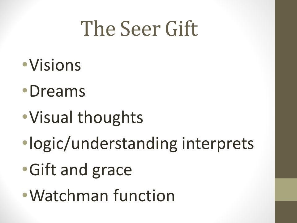 The Seer Gift Visions Dreams Visual thoughts logic/understanding interprets Gift and grace Watchman function