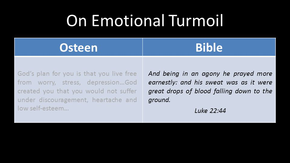 On Emotional Turmoil OsteenBible God's plan for you is that you live free from worry, stress, depression…God created you that you would not suffer und