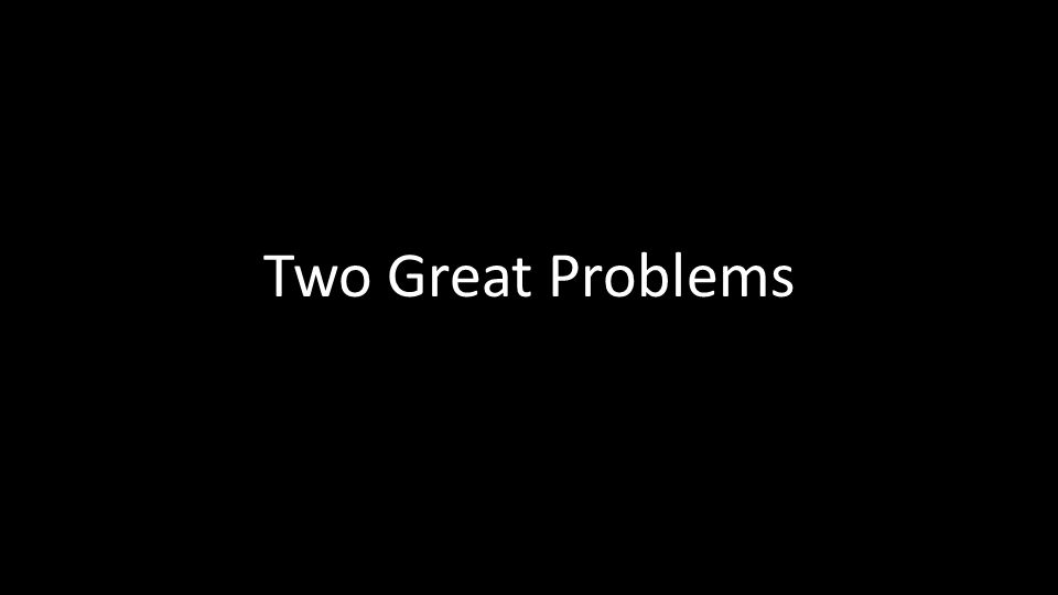 Two Great Problems