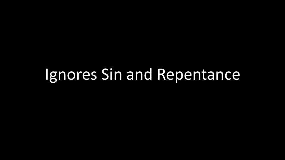 Ignores Sin and Repentance