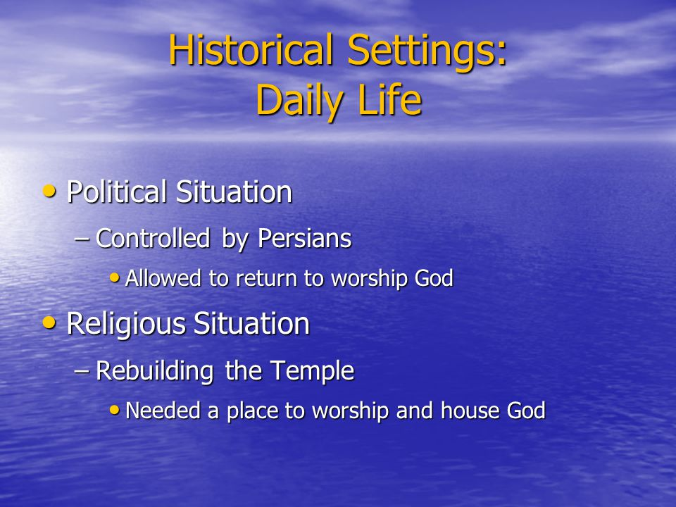 Historical Settings: Daily Life Political Situation Political Situation –Controlled by Persians Allowed to return to worship God Allowed to return to